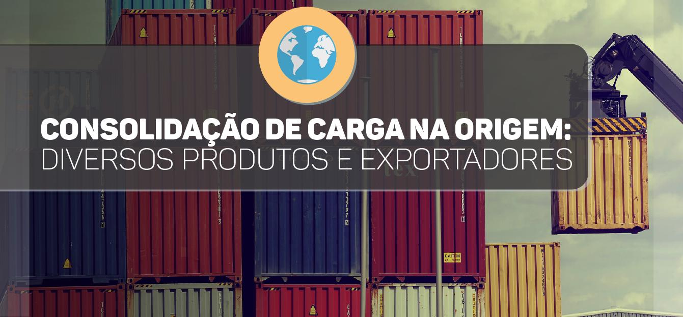 Consolidação de Carga na Origem – Diversos Produtos e Exportadores