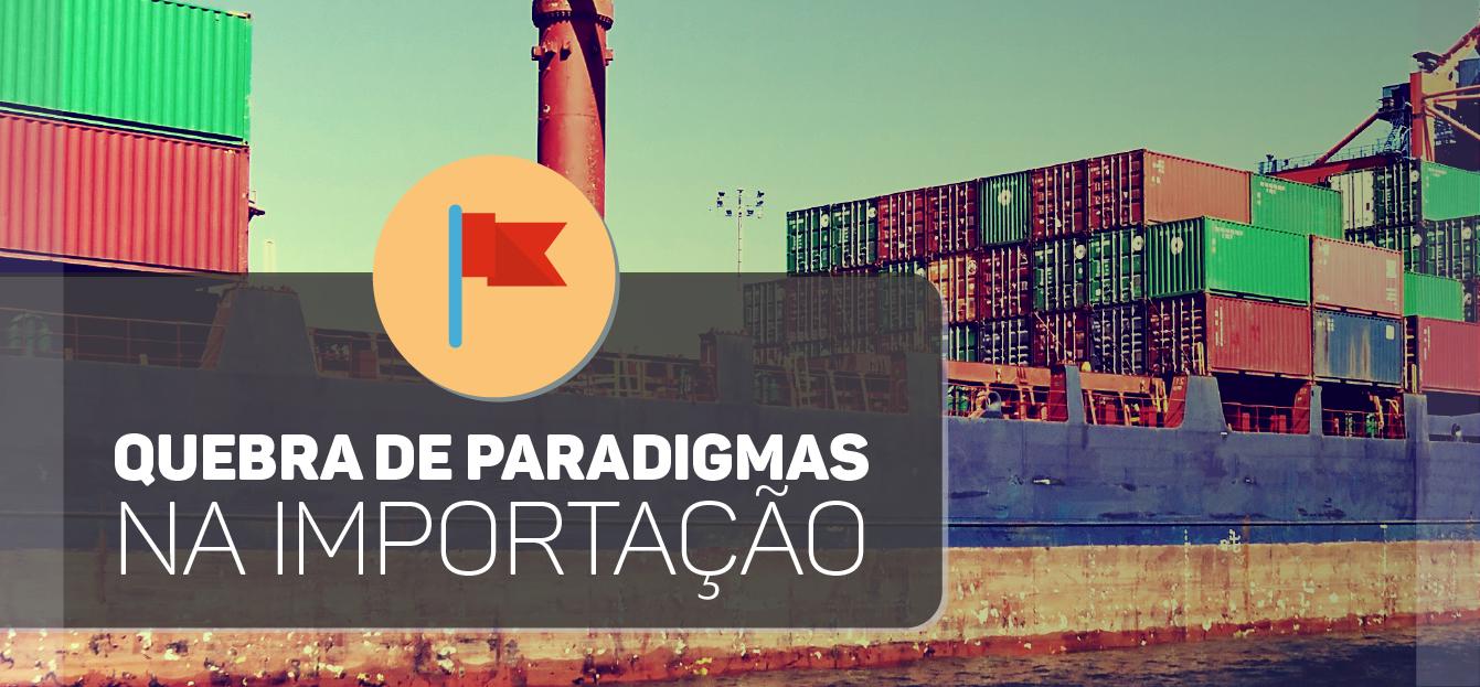 Quebra de paradigmas na importação