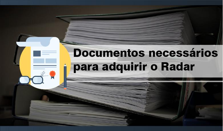 Quais são os documentos necessários para adquirir o Radar?