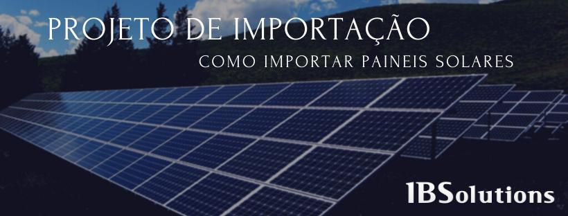Como Importar: Painéis Solares