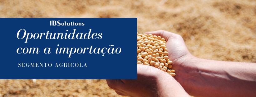 Oportunidades com a importação no setor agrícola