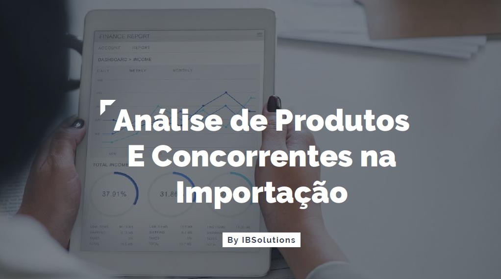 Análise de Produtos E Concorrentes na Importação